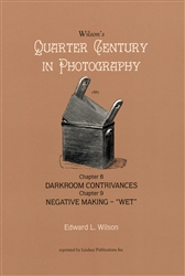 "Wilson's Quarter Century in Photography - Chapter 8 Darkroom Contrivances and Chapter 9 Negative Making - ""Wet"""