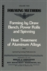 Volume Two Forming Methods - Forming by Draw Bench, Power Rolls, and Spinning/Heat Treatment of Aluminum Alloys