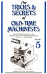 The Tricks and Secrets of Old-Time Machinists Volume 5